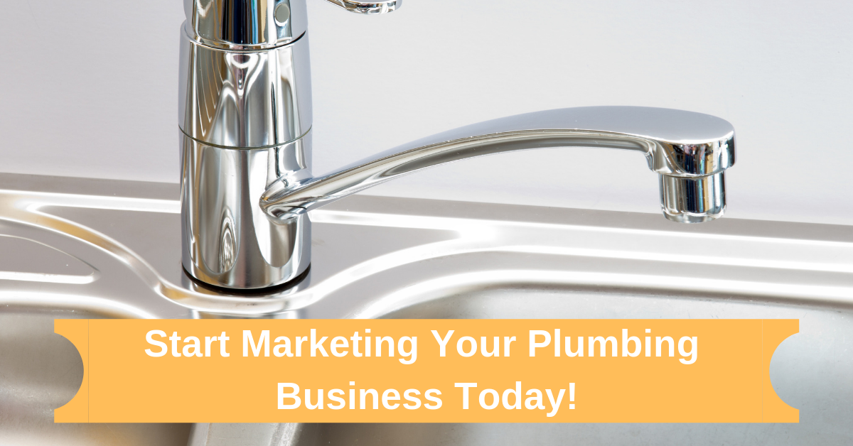 Start Marketing Your Plumbing Business Today!